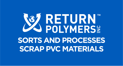Return Polymers Inc. sorts and process scrap PVC materials